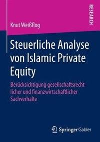 Steuerliche Analyse Von Islamic Private Equity: Berücksichtigung Gesellschaftsrechtlicher Und Finanzwirtschaftlicher Sachverhalte by Knut Weißflog