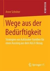 Wege aus der Bedürftigkeit: Strategien von Aufstocker-Familien für einen Ausstieg aus dem ALG II-Bezug by Anne Schröter