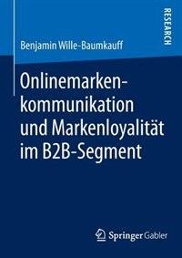 Onlinemarkenkommunikation und Markenloyalität im B2B-Segment by Benjamin Wille-Baumkauff