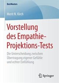 Vorstellung des Empathie-Projektions-Tests: Die Unterscheidung zwischen Übertragung eigener Gefühle und echter Einfühlung by Merit N. Kirch