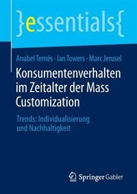 Konsumentenverhalten Im Zeitalter Der Mass Customization: Trends: Individualisierung Und Nachhaltigkeit by Anabel Ternès