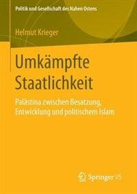 Umkämpfte Staatlichkeit: Palästina Zwischen Besatzung, Entwicklung Und Politischem Islam by Helmut Krieger