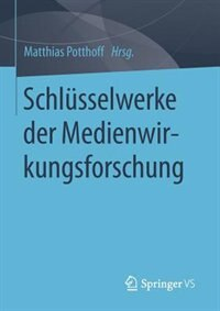 Schlüsselwerke der Medienwirkungsforschung by Matthias Potthoff