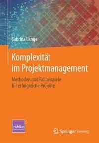 Komplexität im Projektmanagement: Methoden und Fallbeispiele für erfolgreiche Projekte by Sabrina Lange