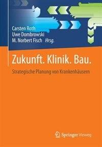 Zukunft. Klinik.  Bau.: Strategische Planung von Krankenhäusern by Carsten Roth