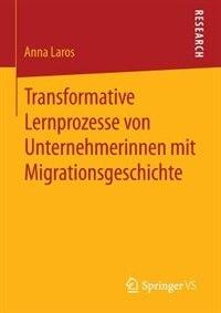 Transformative Lernprozesse von Unternehmerinnen mit Migrationsgeschichte by Anna Laros