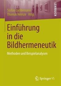 Einführung in die Bildhermeneutik: Methoden und Beispielanalysen by Stefan Lüddemann