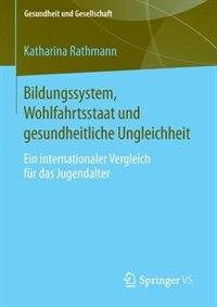 bildungssystem, Wohlfahrtsstaat Und Gesundheitliche Ungleichheit: Ein Internationaler Vergleich Für Das Jugendalter by Katharina Rathmann