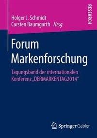Forum Markenforschung: Tagungsband Der Internationalen Konferenz Dermarkentag2014 by Holger J. Schmidt
