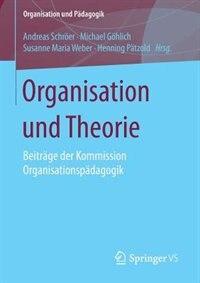 Organisation und Theorie: Beiträge Der Kommission Organisationspädagogik by Andreas Schröer