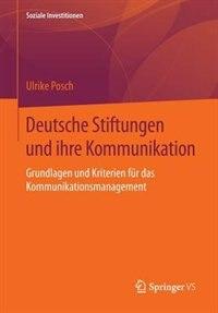 Deutsche Stiftungen und ihre Kommunikation: Grundlagen und Kriterien für das Kommunikationsmanagement by Ulrike Posch