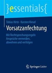 Vorsatzanfechtung: Mit Rechtsprechungsregeln Ansprüche vermeiden, abwehren und verfolgen by Tobias Hirte