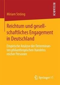 Reichtum Und Gesellschaftliches Engagement In Deutschland: Empirische Analyse Der Determinanten Philanthropischen Handelns Reicher Personen by Miriam Ströing