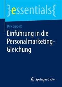 Einführung In Die Personalmarketing-gleichung by Dirk Lippold