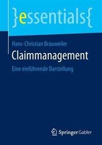 Claimmanagement: Eine Einführende Darstellung by Hans-Christian Brauweiler