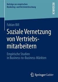 Soziale Vernetzung von Vertriebsmitarbeitern: Empirische Studien in Business-to-Business-Märkten by Fabian Bill
