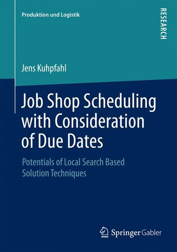 Job Shop Scheduling With Consideration Of Due Dates: Potentials Of Local Search Based Solution Techniques by Jens Kuhpfahl