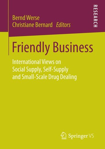 Friendly Business: International views on social supply, self-supply and small-scale drug dealing by Bernd Werse
