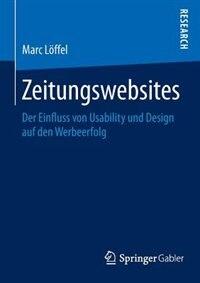 Zeitungswebsites: Der Einfluss Von Usability Und Design Auf Den Werbeerfolg by Marc Löffel