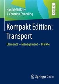 Kompakt Edition: Transport: Elemente - Management - Märkte by Harald Gleißner