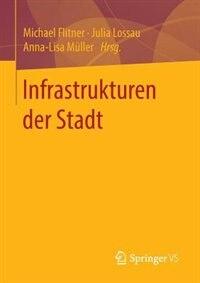 Infrastrukturen der Stadt by Michael Flitner