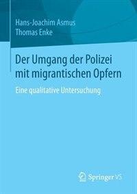 Der Umgang der Polizei mit migrantischen Opfern: Eine qualitative Untersuchung by Hans-Joachim Asmus
