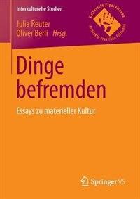 Dinge befremden: Essays zu materieller Kultur by Julia Reuter