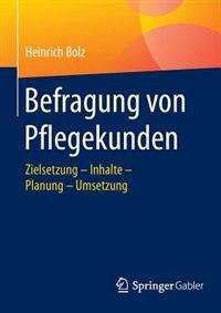 Befragung von Pflegekunden: Zielsetzung - Inhalte -  Planung - Umsetzung by Heinrich Bolz