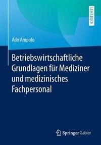 Betriebswirtschaftliche Grundlagen Für Mediziner Und Medizinisches Fachpersonal by Ado Ampofo
