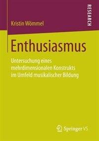 Enthusiasmus: Untersuchung Eines Mehrdimensionalen Konstrukts Im Umfeld Musikalischer Bildung by Kristin Wömmel