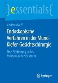 Endoskopische Verfahren in der Mund-Kiefer-Gesichtschirurgie: Eine Einführung in das fachbezogene Spektrum by Andreas Neff