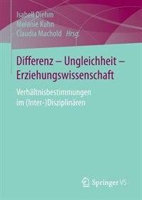 Differenz - Ungleichheit - Erziehungswissenschaft: Verhältnisbestimmungen Im (inter-)disziplinären by Isabell Diehm