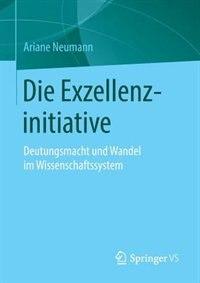 Die Exzellenzinitiative: Deutungsmacht und Wandel im Wissenschaftssystem by Ariane Neumann