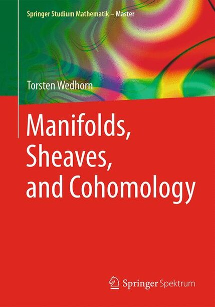 Manifolds, Sheaves, and Cohomology by Torsten Wedhorn