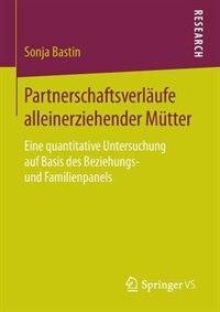 Partnerschaftsverläufe Alleinerziehender Mütter: Eine Quantitative Untersuchung Auf Basis Des Beziehungs- Und Familienpanels by Sonja Bastin