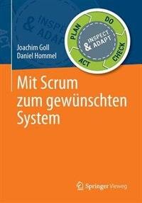 Mit Scrum zum gewünschten System by Joachim Goll