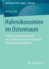 Hafenökonomien im Ostseeraum: Seehafencontainerterminals als Schnittstellen in internationalen Transportlogistikabläufen by Michael Bär
