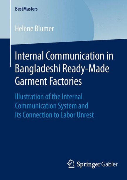 Internal Communication in Bangladeshi Ready-Made Garment Factories: Illustration of the Internal Communication System and Its Connection to Labor Unrest by Helene Blumer