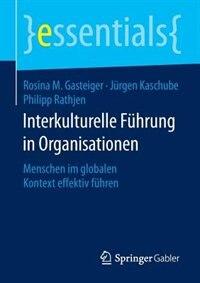 Interkulturelle Führung In Organisationen: Menschen Im Globalen Kontext Effektiv Führen by Rosina M. Gasteiger
