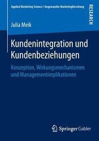 Kundenintegration Und Kundenbeziehungen: Konzeption, Wirkungsmechanismen Und Managementimplikationen by Julia Meik