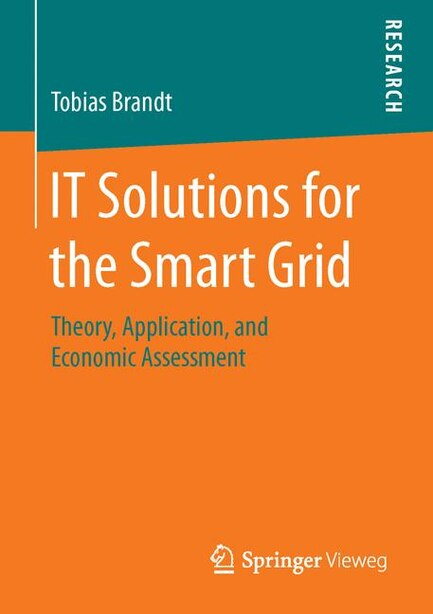 It Solutions For The Smart Grid: Theory, Application, And Economic Assessment by Tobias Brandt