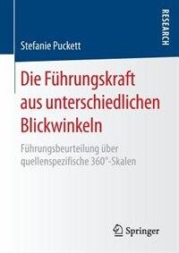 Die Führungskraft Aus Unterschiedlichen Blickwinkeln: Führungsbeurteilung Über Quellenspezifische 360°-skalen by Stefanie Puckett