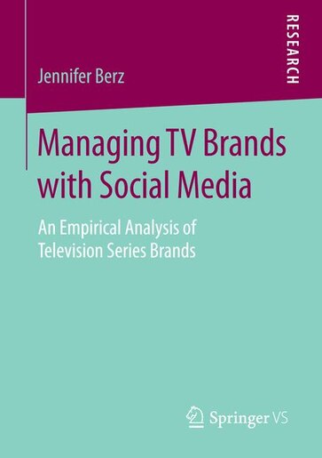 Managing Tv Brands With Social Media: An Empirical Analysis Of Television Series Brands by Jennifer Berz