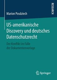Us-amerikanische Discovery Und Deutsches Datenschutzrecht: Der Konflikt Im Falle Der Dokumentenvorlage by Marion Posdziech