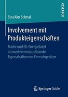 Involvement Mit Produkteigenschaften: Marke Und Eu-energielabel Als Involvementauslösende…