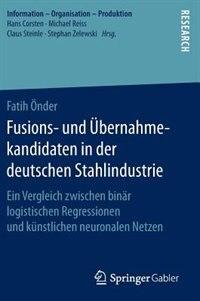 Fusions- Und Übernahmekandidaten In Der Deutschen Stahlindustrie: Ein Vergleich Zwischen Binär Logistischen Regressionen Und Künstlichen Neuronalen Netzen by Fatih Önder