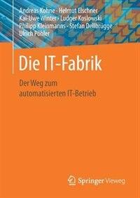 Die It-fabrik: Der Weg Zum Automatisierten It-betrieb by Andreas Kohne