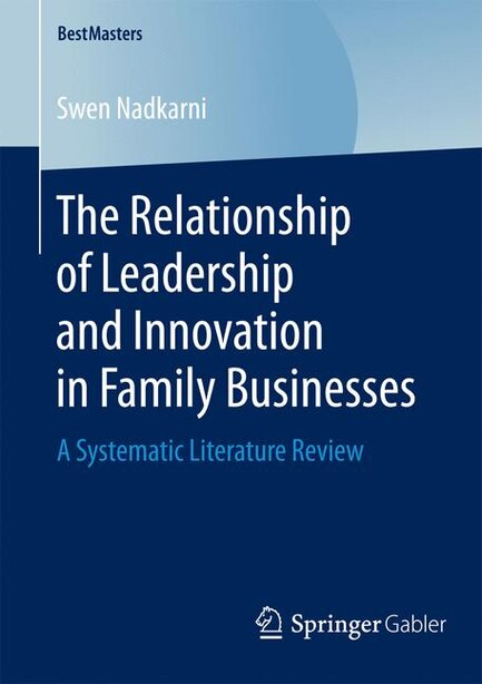 The Relationship Of Leadership And Innovation In Family Businesses: A Systematic Literature Review by Swen Nadkarni