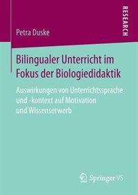 Bilingualer Unterricht Im Fokus Der Biologiedidaktik: Auswirkungen Von Unterrichtssprache Und -kontext Auf Motivation Und Wissenserwerb by Petra Duske