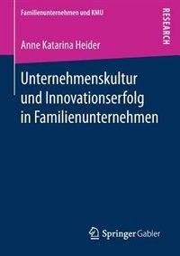 Unternehmenskultur Und Innovationserfolg In Familienunternehmen by Anne Katarina Heider